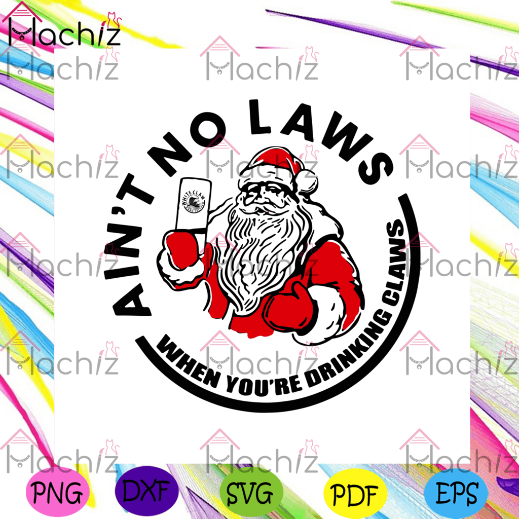 Aint no laws when youre drinking claws svg christmas svg